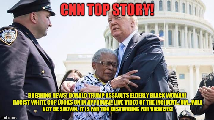 Trump hugging elderly lady | CNN TOP STORY! BREAKING NEWS! DONALD TRUMP ASSAULTS ELDERLY BLACK WOMAN! RACIST WHITE COP LOOKS ON IN APPROVAL! LIVE VIDEO OF THE INCIDENT.. | image tagged in trump | made w/ Imgflip meme maker