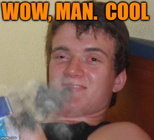 WOW, MAN.  COOL | made w/ Imgflip meme maker
