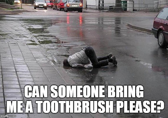 CAN SOMEONE BRING ME A TOOTHBRUSH PLEASE? | made w/ Imgflip meme maker