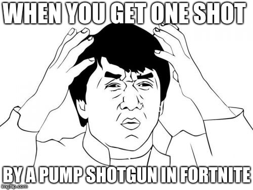 why | WHEN YOU GET ONE SHOT BY A PUMP SHOTGUN IN FORTNITE | image tagged in memes,jackie chan wtf,fortnite | made w/ Imgflip meme maker