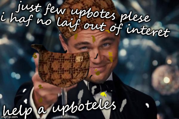 Leonardo Dicaprio Cheers Meme | just few upbotes plese i haf no laif out of interet help a upboteles | image tagged in memes,leonardo dicaprio cheers,scumbag | made w/ Imgflip meme maker