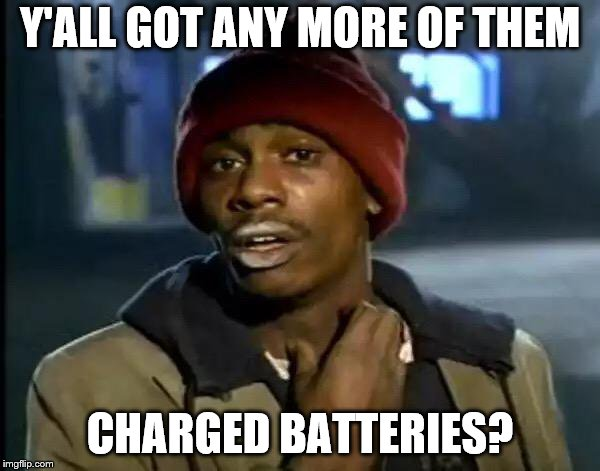 Y'all Got Any More Of That Meme | Y'ALL GOT ANY MORE OF THEM CHARGED BATTERIES? | image tagged in memes,y'all got any more of that | made w/ Imgflip meme maker