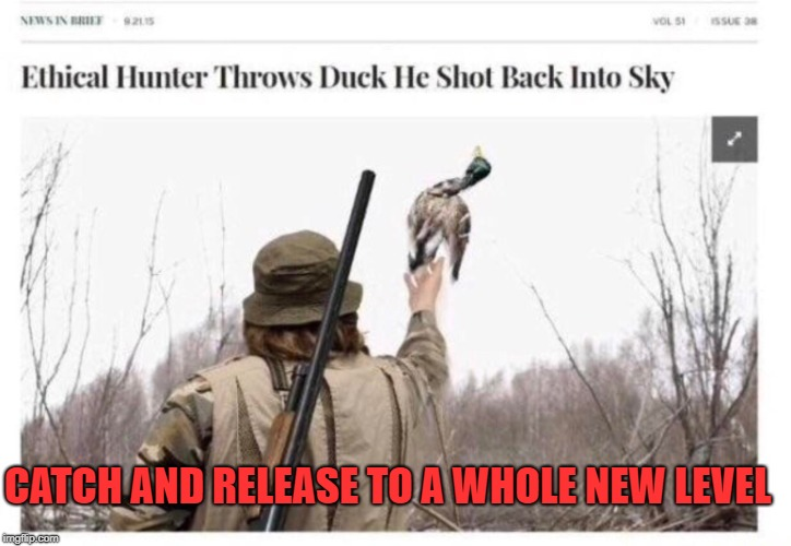 Not all heroes wear a cape | CATCH AND RELEASE TO A WHOLE NEW LEVEL | image tagged in memes,trhtimmy,hunting | made w/ Imgflip meme maker