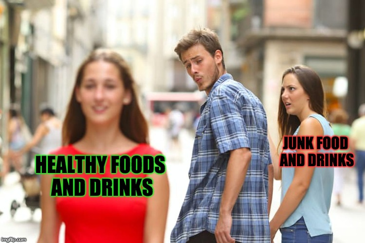 Healthy Food and Drinks Rules, Junk Foods and Drinks Drool | HEALTHY FOODS AND DRINKS JUNK FOOD AND DRINKS | image tagged in memes,distracted boyfriend,health | made w/ Imgflip meme maker
