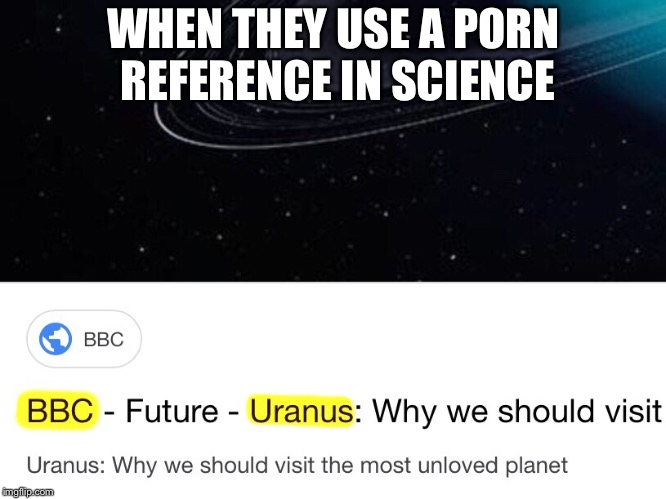 True Science | WHEN THEY USE A PORN REFERENCE IN SCIENCE | image tagged in porn | made w/ Imgflip meme maker
