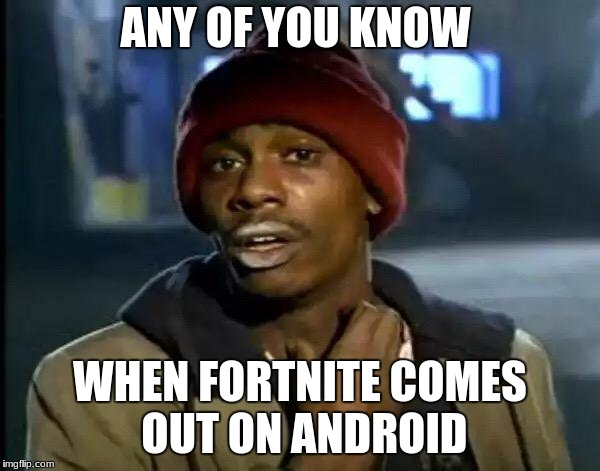 Y'all Got Any More Of That Meme | ANY OF YOU KNOW WHEN FORTNITE COMES OUT ON ANDROID | image tagged in memes,y'all got any more of that | made w/ Imgflip meme maker