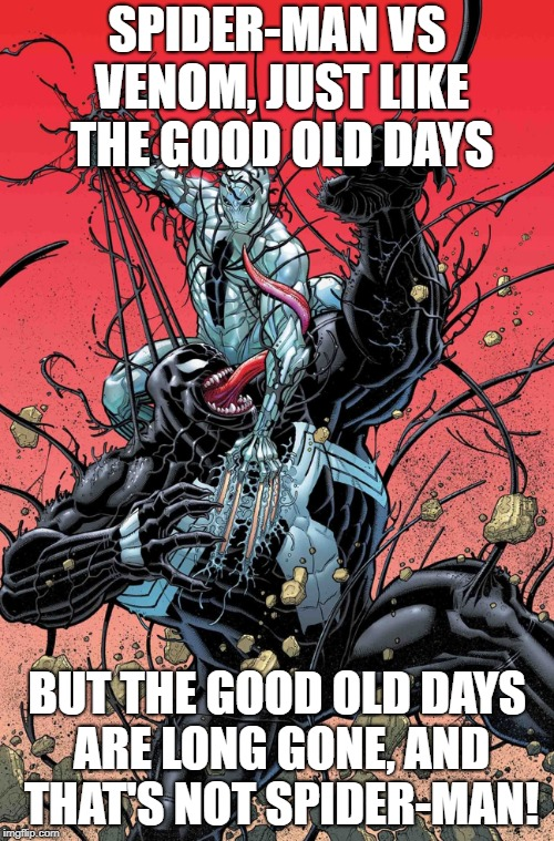 SPIDER-MAN VS VENOM, JUST LIKE THE GOOD OLD DAYS BUT THE GOOD OLD DAYS ARE LONG GONE, AND THAT'S NOT SPIDER-MAN! | image tagged in venom vs poison spider-man | made w/ Imgflip meme maker