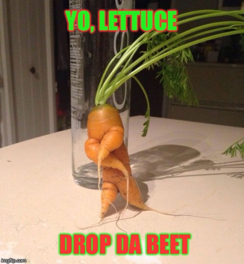 Veg out | YO, LETTUCE DROP DA BEET | image tagged in carrot,rap,vegetable,memes,funny memes | made w/ Imgflip meme maker