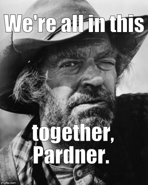 jack elam | We're all in this together, Pardner. | image tagged in jack elam | made w/ Imgflip meme maker