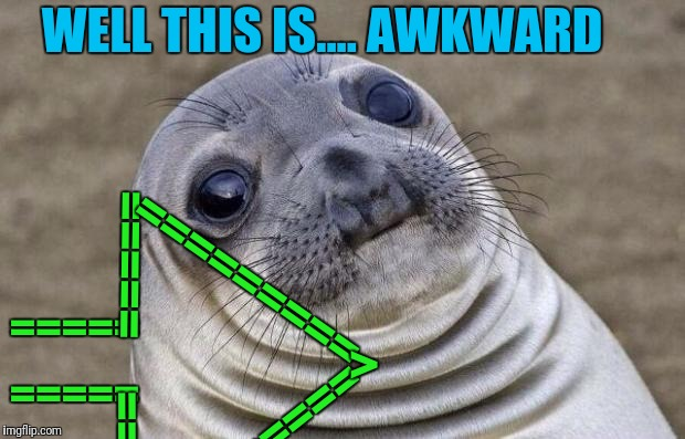 3 of 3 | ===== ===== ===== ========= ========= ====== WELL THIS IS.... AWKWARD > | image tagged in memes,awkward moment sealion,upvotes,meme | made w/ Imgflip meme maker