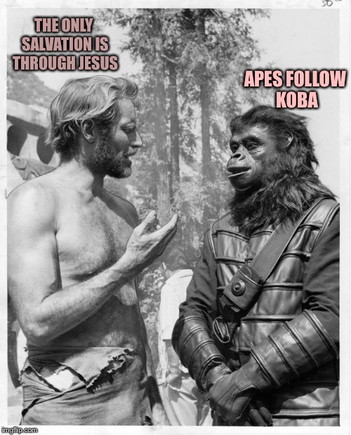 Planet of the apes | THE ONLY SALVATION IS THROUGH JESUS APES FOLLOW KOBA | image tagged in planet of the apes | made w/ Imgflip meme maker