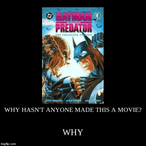 WHY HASN'T ANYONE MADE THIS A MOVIE? | WHY | image tagged in funny,demotivationals | made w/ Imgflip demotivational maker