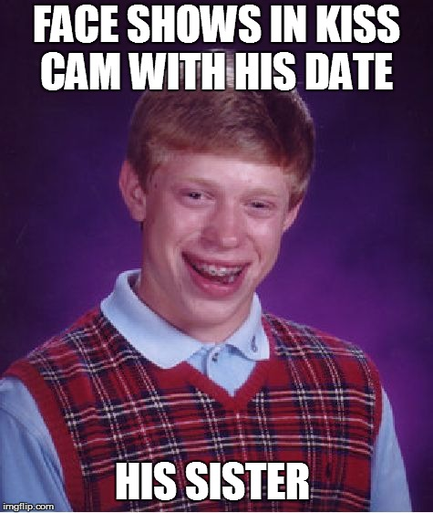 Bad Luck Brian Meme | FACE SHOWS IN KISS CAM WITH HIS DATE HIS SISTER | image tagged in memes,bad luck brian | made w/ Imgflip meme maker