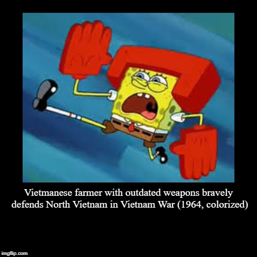 Vietmanese farmer with outdated weapons bravely defends North Vietnam in Vietnam War (1964, colorized) | | image tagged in funny,demotivationals | made w/ Imgflip demotivational maker