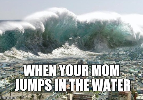 WHEN YOUR MOM JUMPS IN THE WATER | made w/ Imgflip meme maker