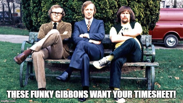 Goodies Timesheet Reminder | THESE FUNKY GIBBONS WANT YOUR TIMESHEET! | image tagged in timesheet reminder,timesheet meme,the goodies,funky gibbon | made w/ Imgflip meme maker