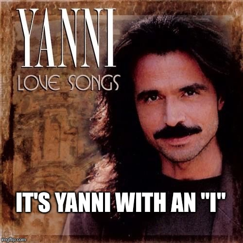 "IT'S YANNI WITH AN ""I"" 