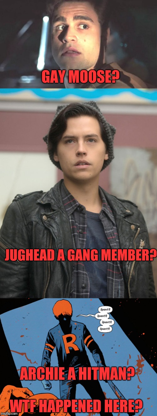 CW Riverdale  | GAY MOOSE? ARCHIE A HITMAN? JUGHEAD A GANG MEMBER? WTF HAPPENED HERE? | image tagged in memes,dank,funny,riverdale,archies,dark | made w/ Imgflip meme maker