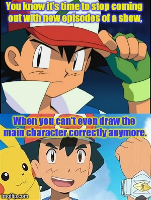 I Think It's Time For Ash To Retire,He's Not Looking Like Himself. | You know it's time to stop coming out with new episodes of a show, When you can't even draw the main character correctly anymore. | image tagged in pokemon sun and moon,pokemon,retirement | made w/ Imgflip meme maker