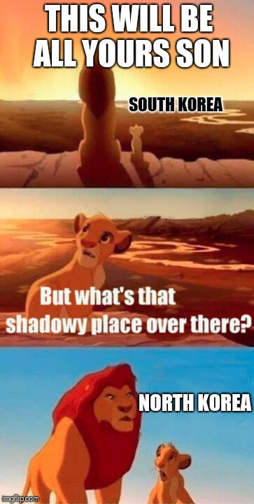 Simba Shadowy Place Meme | THIS WILL BE ALL YOURS SON NORTH KOREA SOUTH KOREA | image tagged in memes,simba shadowy place | made w/ Imgflip meme maker