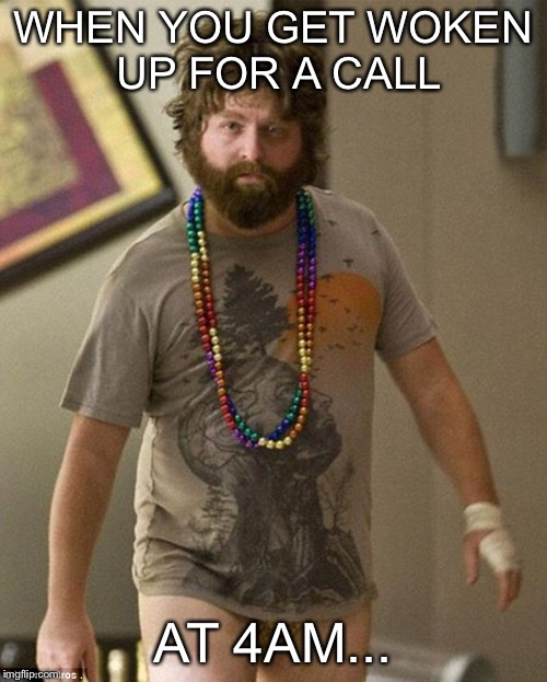 WHEN YOU GET WOKEN UP FOR A CALL AT 4AM... | image tagged in zach gali hungover | made w/ Imgflip meme maker