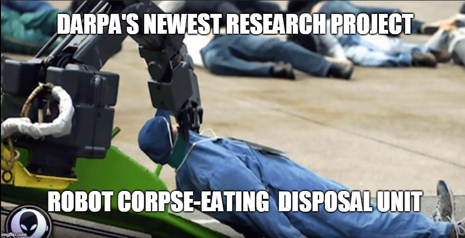 robot | DARPA'S NEWEST RESEARCH PROJECT ROBOT CORPSE-EATING  DISPOSAL UNIT | image tagged in corpse party | made w/ Imgflip meme maker