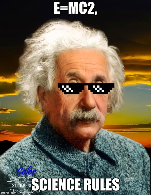 Oh wait a minute...... | E=MC2, SCIENCE RULES | image tagged in albert einstein,memes,new memes | made w/ Imgflip meme maker