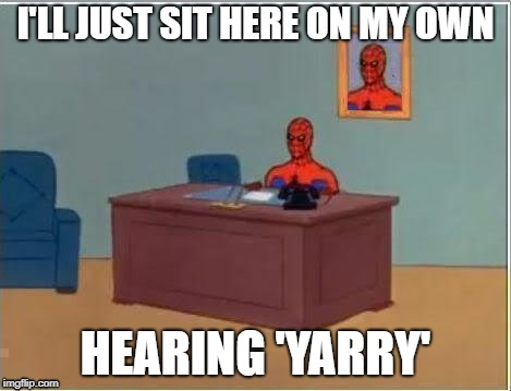 Spiderman Computer Desk Meme | I'LL JUST SIT HERE ON MY OWN HEARING 'YARRY' | image tagged in memes,spiderman computer desk,spiderman,yanny,laurel | made w/ Imgflip meme maker