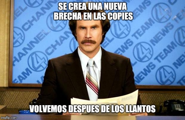 BREAKING NEWS | SE CREA UNA NUEVA BRECHA EN LAS COPIES VOLVEMOS DESPUES DE LOS LLANTOS | image tagged in breaking news | made w/ Imgflip meme maker