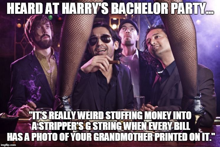"Prince Harry Gone Wild | HEARD AT HARRY'S BACHELOR PARTY... ""IT'S REALLY WEIRD STUFFING MONEY INTO A STRIPPER'S G STRING WHEN EVERY BILL HAS A PHOTO OF YOUR GRANDMOT 