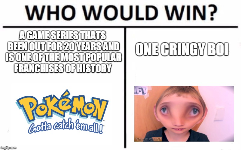 Who Would Win? | A GAME SERIES THATS BEEN OUT FOR 20 YEARS AND IS ONE OF THE MOST POPULAR FRANCHISES OF HISTORY ONE CRINGY BOI | image tagged in memes,who would win | made w/ Imgflip meme maker
