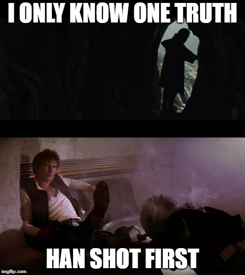 One Truth | I ONLY KNOW ONE TRUTH HAN SHOT FIRST | image tagged in memes,han shot first,the last jedi,star wars the last jedi,luke skywalker | made w/ Imgflip meme maker