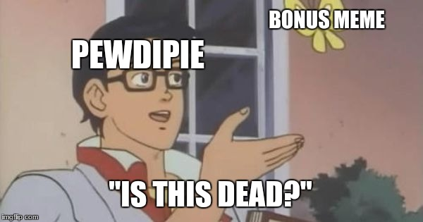"is this a pigeon | PEWDIPIE BONUS MEME ""IS THIS DEAD?"" 