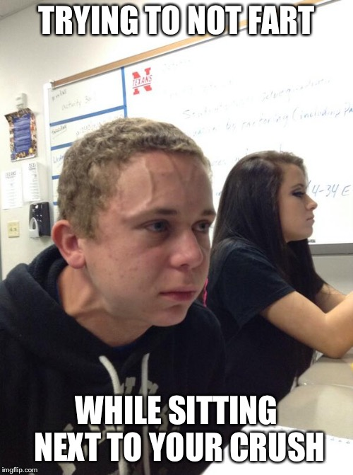 The struggle is real | TRYING TO NOT FART WHILE SITTING NEXT TO YOUR CRUSH | image tagged in holding in a fart | made w/ Imgflip meme maker
