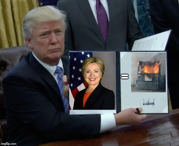 Trump Bill Signing Meme | = | image tagged in memes,trump bill signing | made w/ Imgflip meme maker
