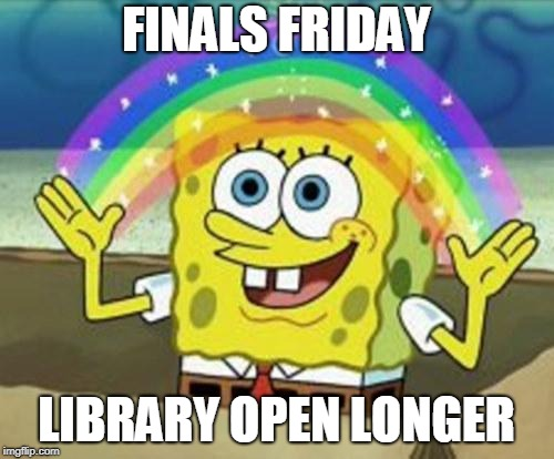 Finals friday library open longer - spongebob and a rainbow