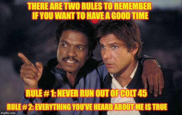 Lando Pansexual Meme | THERE ARE TWO RULES TO REMEMBER IF YOU WANT TO HAVE A GOOD TIME RULE # 1: NEVER RUN OUT OF COLT 45 RULE # 2: EVERYTHING YOU'VE HEARD ABOUT M | image tagged in lando,memes | made w/ Imgflip meme maker