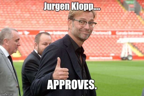 Jurgen Klopp.... APPROVES. | image tagged in jurgen klopp,liverpool,thumbs ip | made w/ Imgflip meme maker