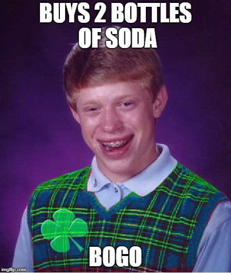 Good Luck Brian | BUYS 2 BOTTLES OF SODA BOGO | image tagged in good luck brian,memes,doctordoomsday180,soda,bogo,bad luck brian | made w/ Imgflip meme maker