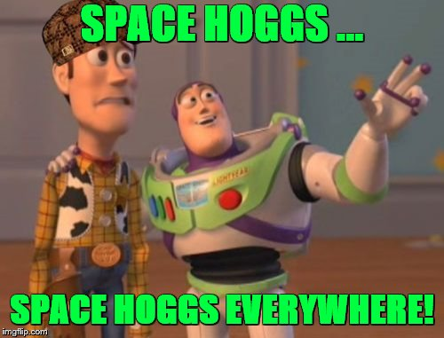 Space Hoggs Everywhere! | SPACE HOGGS ... SPACE HOGGS EVERYWHERE! | image tagged in memes,x x everywhere | made w/ Imgflip meme maker