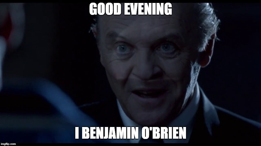 Hannibal | GOOD EVENING I BENJAMIN O'BRIEN | image tagged in hannibal lecter,cannibal,horror movie | made w/ Imgflip meme maker