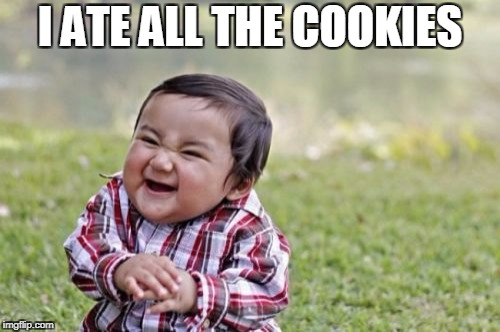 Evil Toddler Meme | I ATE ALL THE COOKIES | image tagged in memes,evil toddler | made w/ Imgflip meme maker