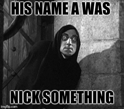 HIS NAME A WAS NICK SOMETHING | made w/ Imgflip meme maker