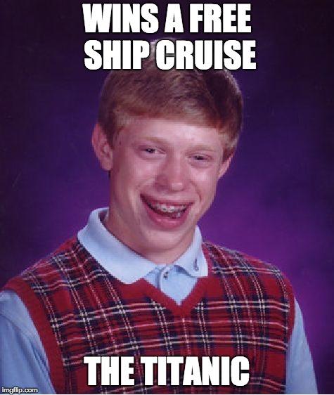 Bad Luck Brian Meme | WINS A FREE SHIP CRUISE THE TITANIC | image tagged in memes,bad luck brian | made w/ Imgflip meme maker