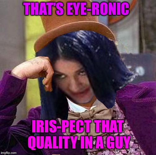 Creepy Condescending Mima | THAT'S EYE-RONIC IRIS-PECT THAT QUALITY IN A GUY | image tagged in creepy condescending mima | made w/ Imgflip meme maker