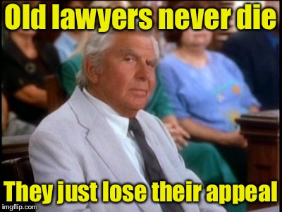 Old lawyers never die | Old lawyers never die They just lose their appeal | image tagged in impressed matlock,memes,lawyers,andy griffith | made w/ Imgflip meme maker