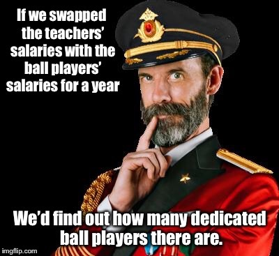 Better than a Tidepod Challenge: The Salary Swap Challenge! | . | image tagged in memes,teachers,ball players,salaries,swap,challenge | made w/ Imgflip meme maker