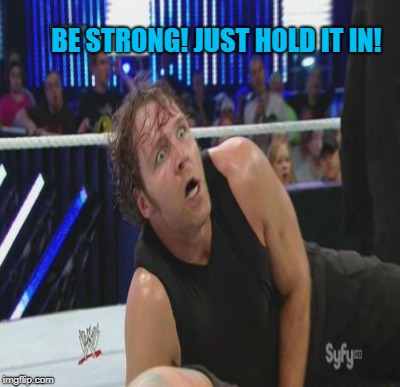 BE STRONG! JUST HOLD IT IN! | made w/ Imgflip meme maker