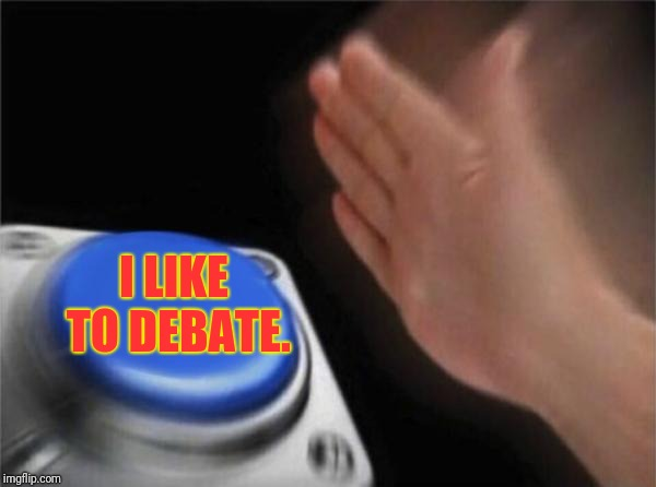 Blank Nut Button | I LIKE TO DEBATE. | image tagged in memes,blank nut button,sun,debate | made w/ Imgflip meme maker