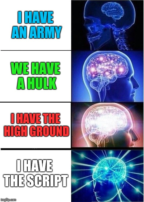 Expanding Brain | I HAVE AN ARMY WE HAVE A HULK I HAVE THE HIGH GROUND I HAVE THE SCRIPT | image tagged in memes,expanding brain | made w/ Imgflip meme maker